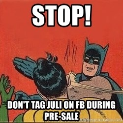 batman slap robin - stop! don't tag juli on FB during pre-sale