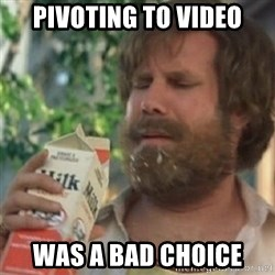 Milk was a bad choice - pivoting to video was a bad choice