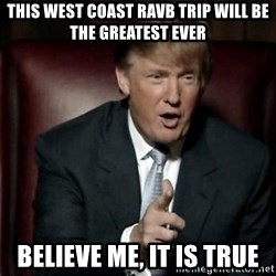 Donald Trump - this west coast RAVB trip will be the greatest ever believe me, it is true