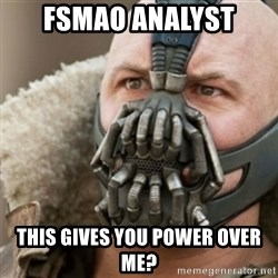 Bane - FSMAO ANALYST THIS GIVES YOU POWER OVER ME?