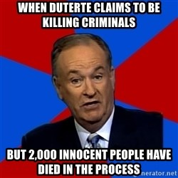 Bill O'Reilly Proves God - When Duterte claims to be killing criminals But 2,000 Innocent people have died in the process