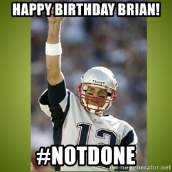 tom brady - Happy Birthday Brian! #notdone