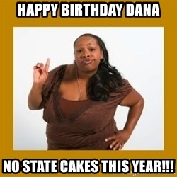 Angry Black Woman - Happy Birthday Dana No state cakes this year!!!