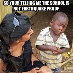 Skeptical African Child - so your telling me the school is not earthquake proof.