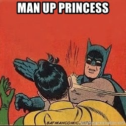 batman slap robin - Man Up Princess