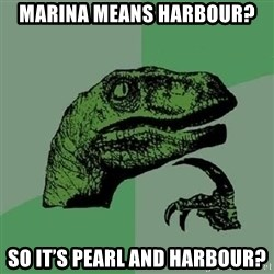 Philosoraptor - Marina means Harbour? So it's Pearl and Harbour?