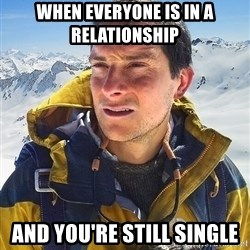 Bear Grylls Loneliness - When everyone is in a relationship  and you're still single