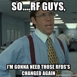 Office Space Boss - SO....RF GUYS, I'M GONNA NEED THOSE RFDS'S CHANGED AGAIN