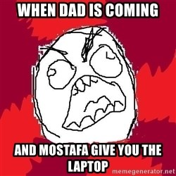 Rage FU - When dad is coming and mostafa give you the laptop