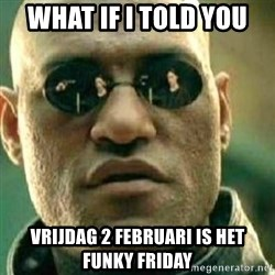 What If I Told You - What if I Told You vrijdag 2 februari is het Funky Friday