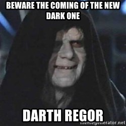 Sith Lord - Beware the coming of the new dark one DARTH REGOR