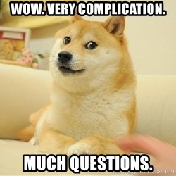 so doge - wow. very complication. much questions.