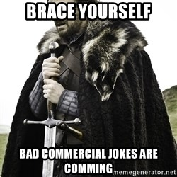 Sean Bean Game Of Thrones - Brace yourself Bad commercial jokes are comming
