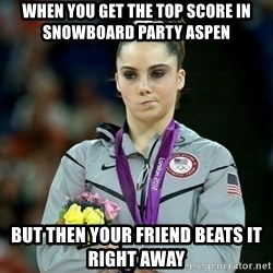 McKayla Maroney Not Impressed - When you get the top score in Snowboard party aspen but then your friend beats it right away