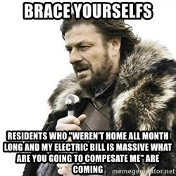 """Brace Yourself Winter is Coming. - Brace Yourselfs Residents who """"weren't home all month long and my electric bill is massive what are you going to compesate me"""" are coming"""