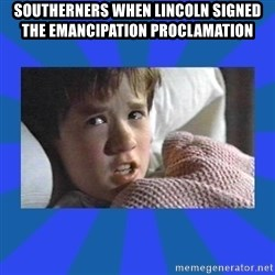 i see dead people - Southerners when Lincoln signed the Emancipation Proclamation