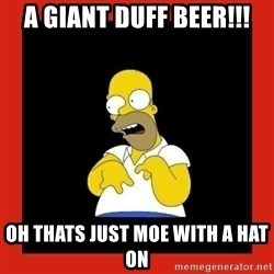 Homer retard - A GIANT DUFF BEER!!! Oh thats just moe with a hat on