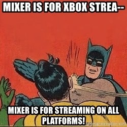batman slap robin - Mixer is for Xbox strea-- Mixer is for streaming on all platforms!