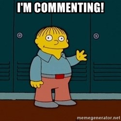 Ralph Wiggum - I'm commenting!