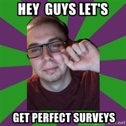 Meme Creator - HEY  GUYS LET'S  GET PERFECT SURVEYS