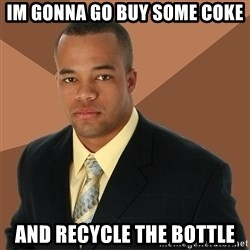 Successful Black Man - Im gonna go buy some coke and recycle the bottle