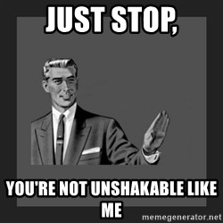 kill yourself guy blank - just stop, you're not unshakable like me