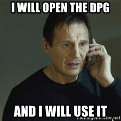 I don't know who you are... - I WILL OPEN THE DPG AND I WILL USE IT
