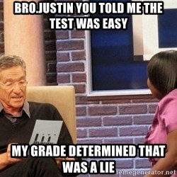 Maury Lie Detector - Bro.Justin you told me the test was easy My grade determined that was a lie