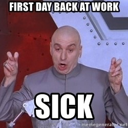 Dr. Evil Air Quotes - first day back at work SICK
