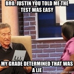 Maury Lie Detector - Bro. Justin you told me the test was easy My grade determined that was a lie