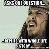 Jack Sparrow Reaction - Asks one question... ...replies with whole life story