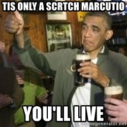 obama beer - tis only a scrtch marcutio you'll live