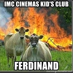 Evil Cows - IMC Cinemas kid's club FERDINAND