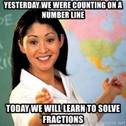 Unhelpful High School Teacher - Yesterday we were counting on a number line Today we will learn to solve fractions