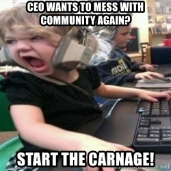 angry gamer girl - CEO wants to mess with community again? Start the Carnage!