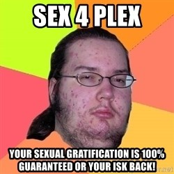 Butthurt Dweller - SEX 4 PLEX Your Sexual Gratification is 100% Guaranteed Or your ISK Back!
