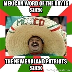 Sombrero Mexican - MEXICAN WORD OF THE DAY IS SUCK THE NEW ENGLAND PATRIOTS SUCK