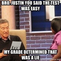 Maury Lie Detector - bro. justin you said the test was easy  my grade determined that was a lie
