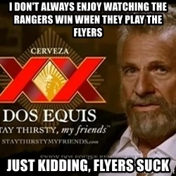 Dos Equis Man - I don't always enjoy watching the Rangers win when they play the Flyers Just kidding, Flyers suck