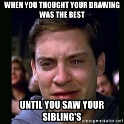 crying peter parker - When you thought your drawing was the best  until you saw your sibling's
