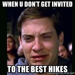 crying peter parker - When u don't get invited To the best hikes