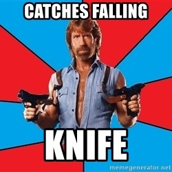 Chuck Norris  - Catches falling Knife