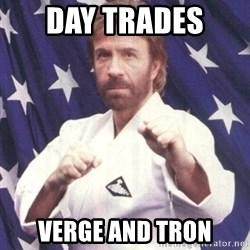 Chuck Norris  - day trades  Verge and Tron
