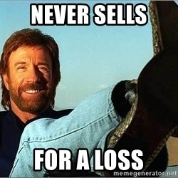 Chuck Norris  - never sells  for a loss