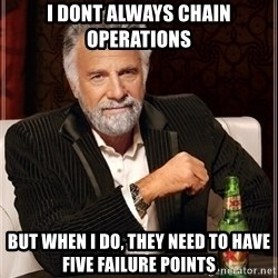 Dos Equis Guy gives advice - I dont always chain operations but when I do, they need to have five failure points