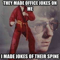 PTSD Karate Kyle - They made office jokes on me I made jokes of their spine