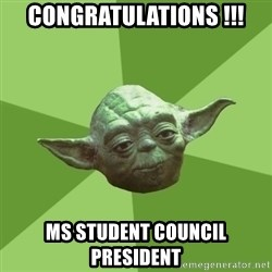 Advice Yoda Gives - Congratulations !!! Ms Student Council President