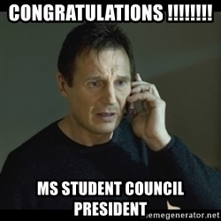 I will Find You Meme - Congratulations !!!!!!!! Ms Student Council President