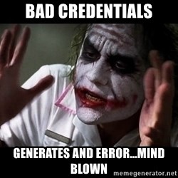 joker mind loss - bad credentials generates and error...mind blown