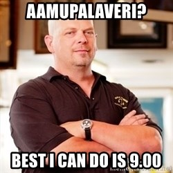 Pawn Stars Rick - AAMUPALAVERI? BEST I CAN DO IS 9.00